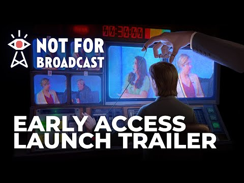 Not For Broadcast - Early Access Launch Trailer | OUT NOW