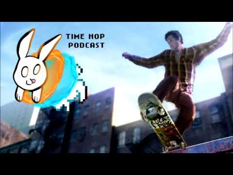 Skate 2 - The Time Hop Podcast Ep. 11